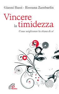Libro Vincere la timidezza. Come migliorare la stima di sé Gianni Bassi , Rossana Zamburlin