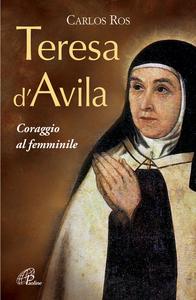 Libro Teresa D'Avila. Coraggio al femminile Carlos Ros