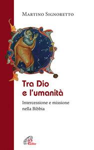 Libro Tra Dio e l'umanità. Intercessione e missione nella Bibbia Martino Signoretto