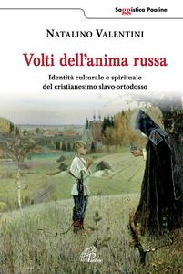 Libro Volti dell'anima russa. Identità culturale e spirituale del cristianesimo slavo-ortodosso Natalino Valentini