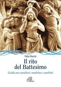 Libro Il rito del battesimo. Guida per genitori, madrine e padrini Fabio Narcisi