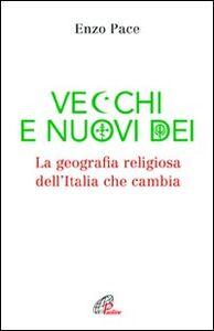 Libro Vecchi e nuovi dei. La geografia religiosa dell'Italia che cambia Enzo Pace