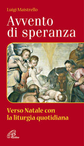 Libro Avvento di speranza. Verso Natale con la liturgia quotidiana Luigi Maistrello