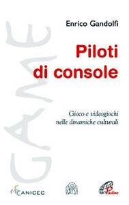 Foto Cover di Piloti di console. Gioco e videogiochi nelle dinamiche culturali, Libro di Enrico Gandolfi, edito da Paoline Editoriale Libri