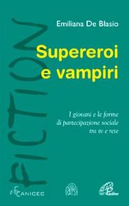 Libro Supereroi e vampiri. I giovani e le forme di partecipazione sociale tra tv e rete Emiliana De Blasio