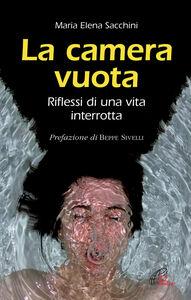Libro La camera vuota. Riflessi di una vita interrotta M. Elena Sacchini