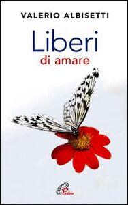 Libro Liberi di amare Valerio Albisetti