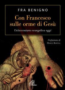 Con Francesco sulle orme di Gesù. Un'avventura evangelica oggi