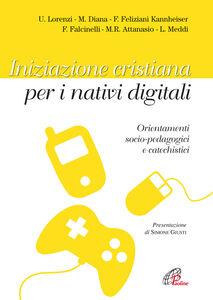 Foto Cover di Iniziazione cristiana peri nativi digitali. Orientamenti socio-pedagogici e catechistici, Libro di  edito da Paoline Editoriale Libri