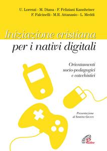 Libro Iniziazione cristiana peri nativi digitali. Orientamenti socio-pedagogici e catechistici