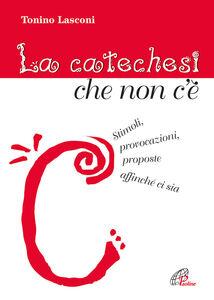 Foto Cover di La catechesi che non c'è, Libro di Tonino Lasconi, edito da Paoline Editoriale Libri