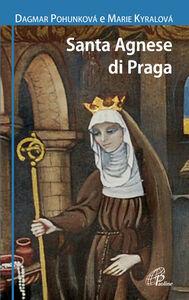 Foto Cover di Santa Agnese da Praga, Libro di Dagmar Pohunkova,Marie Kyralova, edito da Paoline Editoriale Libri