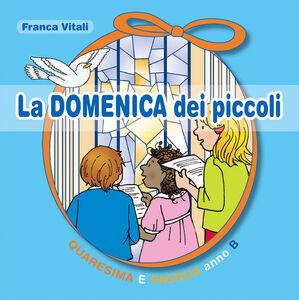 Foto Cover di La domenica dei piccoli. Quaresima e Pasqua Anno B, Libro di Franca Vitali, edito da Paoline Editoriale Libri
