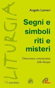 Libro Segni e simboli riti e misteri. Dimensione comunicativa della liturgia Angelo Lameri