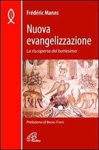 Nuova evangelizzazione. La riscoperta del battesimo