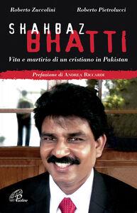 Libro Shahbaz Bhatti. Vita e martirio di un cristiano in Pakistan Roberto Zuccolini , Roberto Pietrolucci