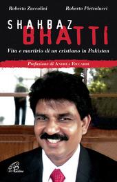 Shahbaz Bhatti. Vita e martirio di un cristiano in Pakistan