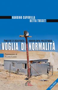 Libro Voglia di normalità. Finestre di resistenza nonviolenta palestinese. Con DVD Betta Tusset , Nandino Capovilla