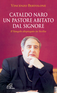 Libro Cataldo Naro un pastore abitato dal Signore. Il Vangelo dispiegato in Sicilia Vincenzo Bertolone