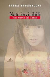 Foto Cover di Nate invisibili. Voci emerse dal silenzio, Libro di Laura Badaracchi, edito da Paoline Editoriale Libri