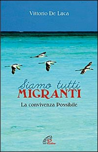 Libro Siamo tutti migranti. La convivenza possibile Vittorio De Luca