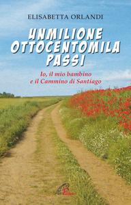 Libro Un milioneottocentomila passi Elisabetta Orlandi