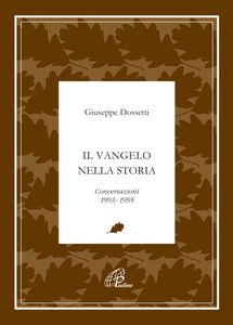 Foto Cover di Il Vangelo nella storia. Conversazioni 1993-1995, Libro di Giuseppe Dossetti, edito da Paoline Editoriale Libri