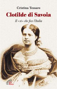 Clotilde di Savoia. Il «sì» che fece l'Italia