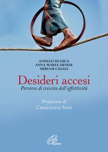 Libro Desideri accesi. Percorso di crescita dell'affettività Aniello Di Luca , Anna M. Arnese , Miriam Casale