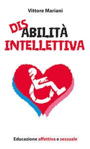 Foto Cover di Disabilità intellettiva. Educazione affettiva e sessuale, Libro di Vittore Mariani, edito da Paoline Editoriale Libri