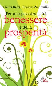 Libro Per una psicologia del benessere e della prosperità Gianni Bassi , Rossana Zamburlin