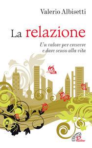 Foto Cover di La relazione. Un valore per crescere e dare senso alla vita, Libro di Valerio Albisetti, edito da Paoline Editoriale Libri