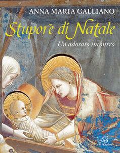 Libro Stupore di Natale. Un adorato incontro Anna M. Galliano