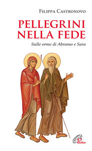 Libro Pellegrini nella fede. Sulle orme di Abramo e Sara Filippa Castronovo