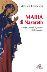 Libro Maria di Nazareth. I luoghi, i tempi, le persone della sua vita Michael Hesemann