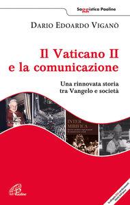 Libro Il Vaticano II e la comunicazione. Una rinnovata storia tra Vangelo e società. Con DVD Dario Edoardo Viganò