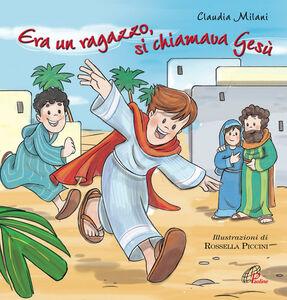 Foto Cover di Era un ragazzo si chiamava Gesù, Libro di Claudia Milani, edito da Paoline Editoriale Libri