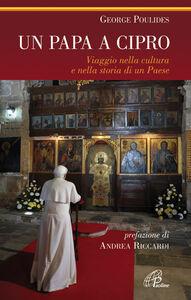 Foto Cover di Un papa a Cipro. Viaggio nella cultura e nella storia di un Paese, Libro di George Poulides, edito da Paoline Editoriale Libri