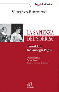 Foto Cover di La sapienza del sorriso. Il martirio di don Giuseppe Puglisi, Libro di Vincenzo Bertolone, edito da Paoline Editoriale Libri