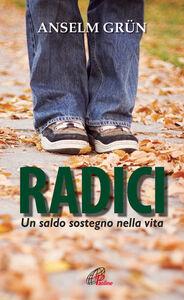 Foto Cover di Radici. Un saldo sostegno nella vita, Libro di Anselm Grün, edito da Paoline Editoriale Libri