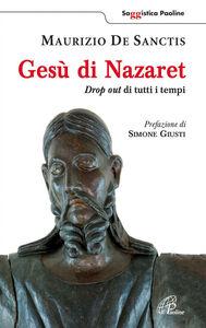Foto Cover di Gesù di Nazaret. Drop out di tutti i tempi, Libro di Maurizio De Sanctis, edito da Paoline Editoriale Libri