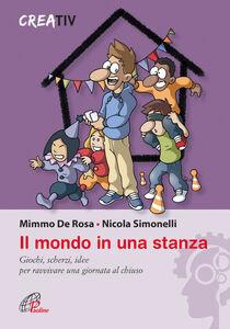 Libro Il mondo in una stanza. Giochi, scherzi, idee per ravvivare una giornata al chiuso Mimmo De Rosa , Nicola Simonelli