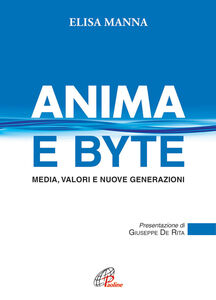 Libro Anima e byte. Media, valori e nuove generazioni Elisa Manna