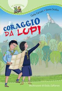 Libro Coraggio da lupi Carlo Carzan , Sonia Scalco