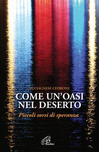 Foto Cover di Come un'oasi nel deserto. Piccoli sorsi di speranza, Libro di Luciagnese Cedrone, edito da Paoline Editoriale Libri