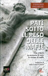 Foto Cover di Patì sotto il peso delle mafie. Via crucis in memoria di tutte le vittime di mafia, Libro di Tonino Palmese, edito da Paoline Editoriale Libri