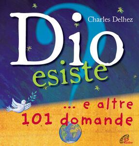 Foto Cover di Dio esiste? ...e altre 101 domande, Libro di Charles Delhez, edito da Paoline Editoriale Libri
