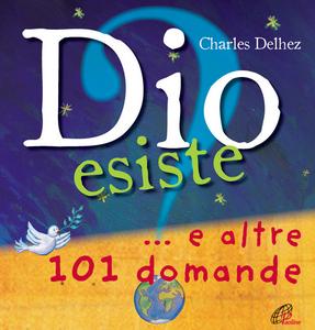Libro Dio esiste? ...e altre 101 domande Charles Delhez