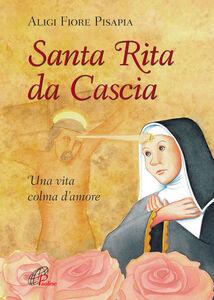 Libro Santa Rita da Cascia. Una vita colma d'amore Aligi F. Pisapia