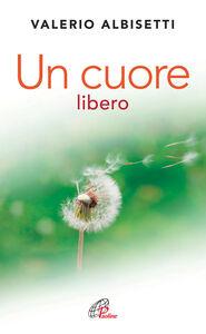Foto Cover di Un cuore libero. Per una nuova spiritualità, Libro di Valerio Albisetti, edito da Paoline Editoriale Libri